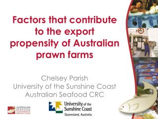 Factors that contribute to the export propensity of Australian prawn farms