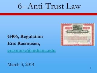 6 --Anti-Trust Law G406, Regulation Eric  Rasmusen , erasmuse@indiana.edu March 3,  2014
