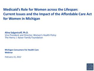 Medicaid's Role for Women across the Lifespan:  Current Issues and the Impact of the Affordable Care Act for Women in M