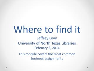 Where to find it Jeffrey Levy University  of North Texas  Libraries February 3, 2014