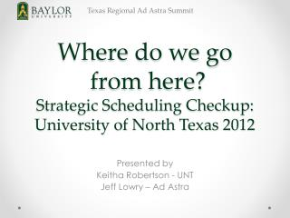 Where do we go  from here?  Strategic Scheduling Checkup: University of North Texas 2012