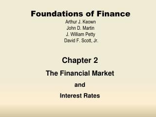 Foundations of Finance Arthur J. Keown John D. Martin J. William Petty       David F. Scott, Jr.