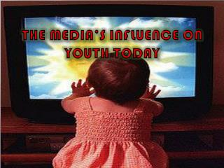 The Media's Influence on Youth Today