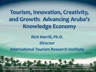 Tourism, Innovation, Creativity, and Growth:   Advancing Aruba 's Knowledge Economy