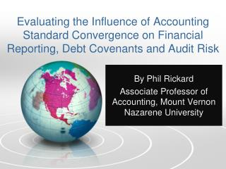 Evaluating the Influence of Accounting Standard Convergence on Financial Reporting, Debt Covenants and Audit Risk