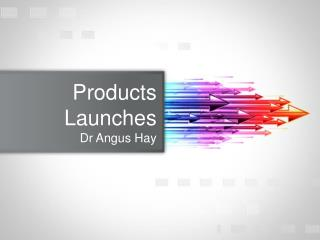 Products Launches Dr Angus Hay