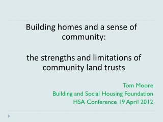 Building homes and a sense of community:  the strengths and limitations of community land trusts Tom Moore Building and
