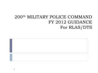 200 th  MILITARY POLICE COMMAND                    FY 2012 GUIDANCE                              For RLAS/DTS