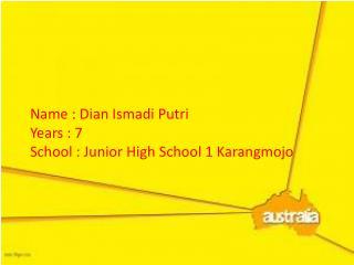 Name : Dian  Ismadi Putri Years : 7 School :  Junior High School 1  Karangmojo