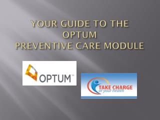 YOUR GUIDE TO THE  OPTUM  PREVENTIVE CARE MODULE