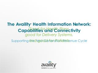 The  A v aility ®  Health Information  N etwork: Capabilities and Connectivity Supporting the Next Generation Revenue C