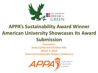 APPA's Sustainability Award Winner American University Showcases Its Award Submission Presenters: Emily Curley and Chri