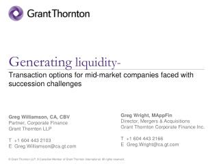 Greg Wright, MAppFin Director, Mergers & Acquisitions Grant Thornton Corporate Finance Inc. T  +1 604 443 2166 E  Greg.