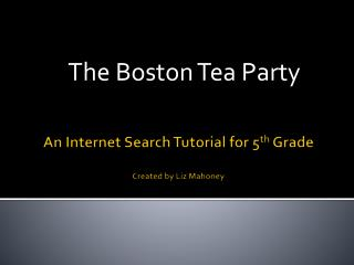 An Internet Search Tutorial for 5 th  Grade Created by Liz Mahoney