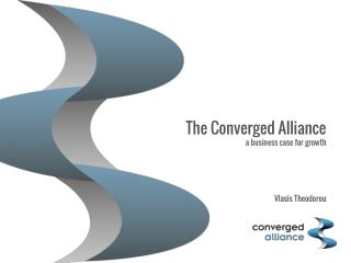 The Converged Alliance a business case for growth Vlasis Theodorou