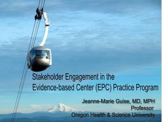 Jeanne-Marie Guise, MD, MPH Professor  Oregon Health & Science University