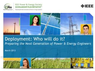 Deployment: Who will do it? Preparing the Next Generation of Power & Energy  Engineers March 2013