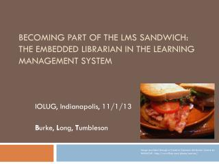 Becoming  Part of the LMS Sandwich: The Embedded Librarian in the Learning Management  System