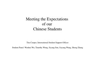 Meeting the Expectations  of our  Chinese Students Tim Cooper, International Student Support Officer