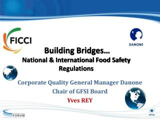 Corporate Quality General Manager Danone Chair of GFSI Board Yves REY