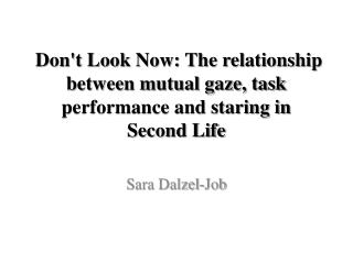 Don't Look Now: The relationship between mutual gaze, task performance and staring in Second Life
