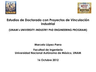 Estudios de Doctorado con Proyectos de Vinculación Industrial (UNAM's UNIVERSITY-INDUSTRY PhD ENGINEERING PROGRAM) Marc