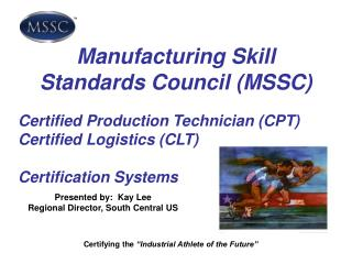 Manufacturing Skill Standards Council (MSSC) Certified Production Technician (CPT) Certified Logistics (CLT) Certificat