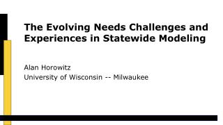 The Evolving Needs Challenges and Experiences in Statewide Modeling