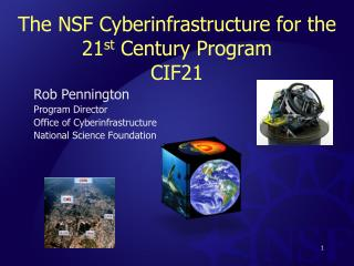 The NSF  Cyberinfrastructure  for the 21 st  Century Program  CIF21