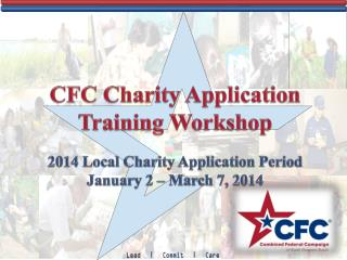 CFC Charity Application Training Workshop 2014 Local Charity Application Period January 2 – March 7, 2014