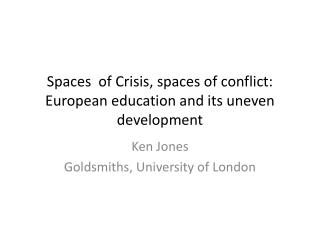 Spaces  of Crisis, spaces of conflict: European education and its uneven development