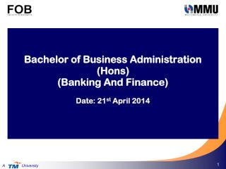 Bachelor  of Business Administration ( Hons )  (Banking And Finance) Date:  21 st  April 2014