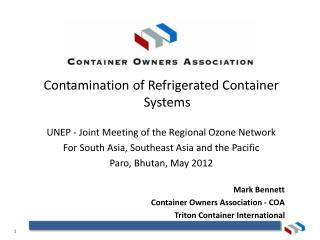 Contamination of Refrigerated Container Systems UNEP - Joint Meeting of the Regional Ozone Network For South Asia, Sout
