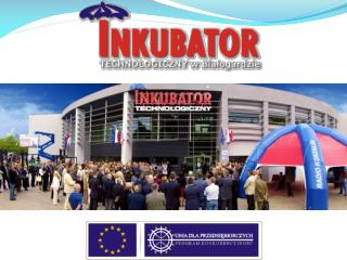 To build the Incubator and provide technological outfit the Association raised funds from the European Union, Polish Go
