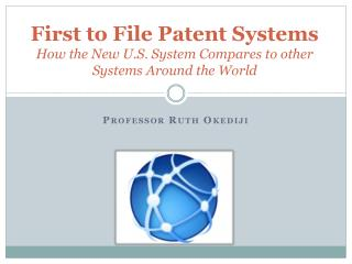 First to File Patent Systems How the New U.S. System Compares to other Systems Around the World