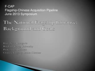 The National Flagship Initiative: Background and Goals Dana Scott Bourgerie Brigham Young University Professor of Chine