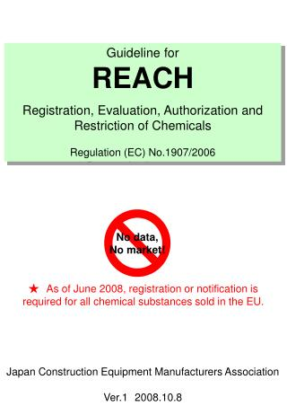 Guideline for  REACH Registration, Evaluation, Authorization and Restriction of Chemicals  Regulation EC No.1907