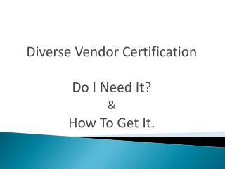 Diverse Vendor Certification Do I Need It? & How To Get It.