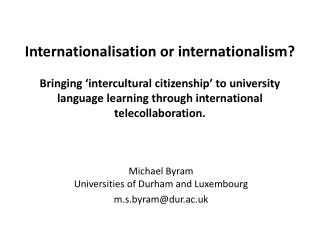 Michael Byram Universities of Durham and Luxembourg m.s.byram@dur.ac.uk