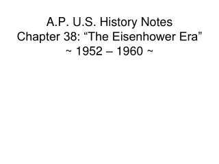 "A.P. U.S. History Notes Chapter 38: ""The Eisenhower Era"" ~ 1952 – 1960 ~"