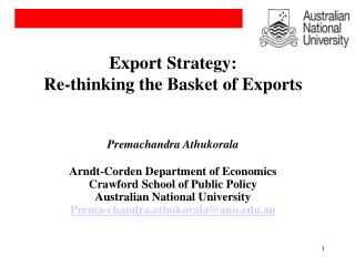 Export Strategy:   Re-thinking the Basket of  Exports Premachandra Athukorala Arndt-Corden  Department of Economics Cra