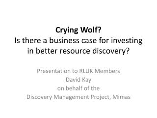 Crying Wolf? Is there a business case for investing in better resource discovery?