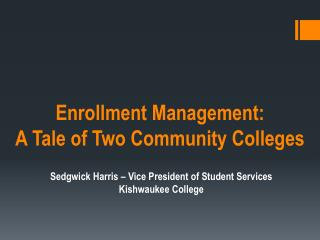 Enrollment Management:  A Tale of Two Community Colleges