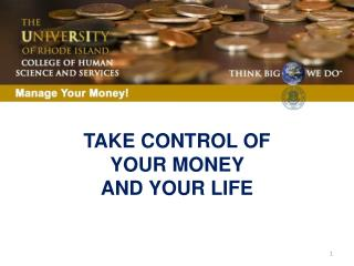 TAKE CONTROL OF  YOUR MONEY  AND YOUR LIFE