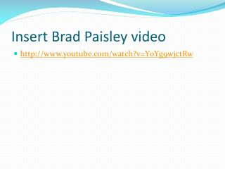 Insert Brad Paisley video