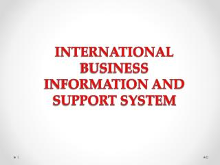 INTERNATIONAL BUSINESS INFORMATION AND SUPPORT SYSTEM