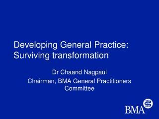 Developing General Practice: Surviving transformation