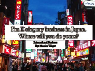 I�m Doing  my business in Japan.  Where will you do yours?