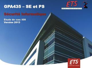GPA435 � SE et PS S�curit� Informatique �tude de cas:  iOS Version 2013