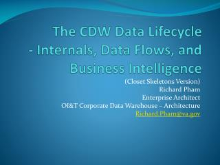 The CDW  Data Lifecycle  - Internals, Data Flows, and Business Intelligence